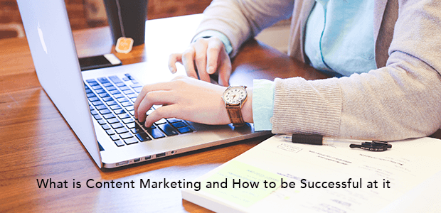 What is Content Marketing and How to be Successful at it
