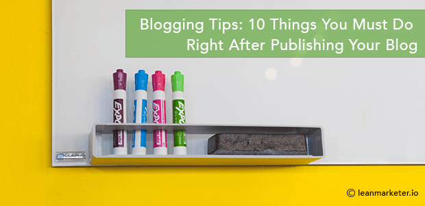 Blogging Tips: 10 Things You Must Do Right After Publishing Your Blog