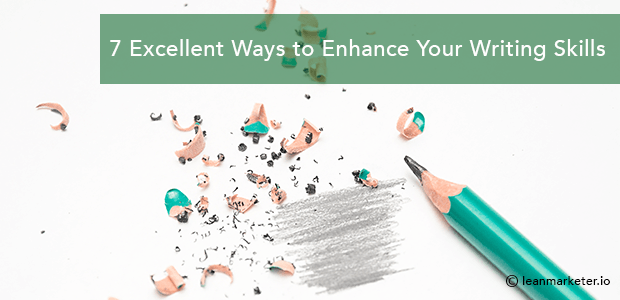 7 Excellent Ways to Enhance Your Writing Skills