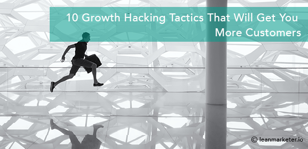 10 Growth Hacking Tactics That Will Get You More Customers