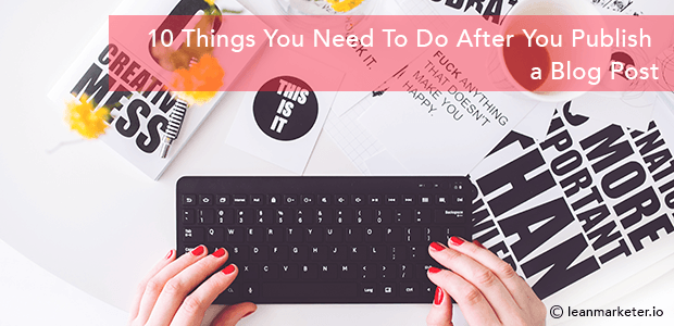 Ten Things You Need To Do After You Publish a Blog Post
